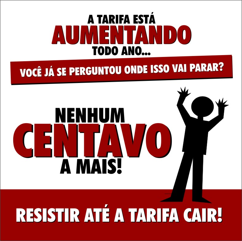 NENHUM CENTAVO A MAIS! RESISTIR ATÉ A TARIFA CAIR!